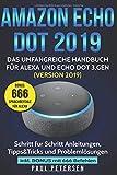 Amazon Echo Dot 2019: Das umfangreiche Handbuch für Alexa und Echo Dot 3.Gen. (Version 2019) - Schritt für Schritt Anleitungen, Tipps&Tricks und Problemlösungen inkl. Bonus mit 666 Befehlen - Paul Petersen