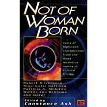 Not of Woman Born: Tales of High-Tech Reproduction from the Most Inventive Names in Science Fiction by Nina Kiriki Hoffman (1999-03-01)
