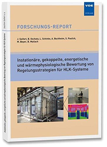 Instationäre, gekoppelte, energetische und wärmephysiologische Bewertung von Regelungsstrategien für HLK-Systeme: Abschlussbericht vom 12. Dezember 2016 (Forschungs-Reports) -