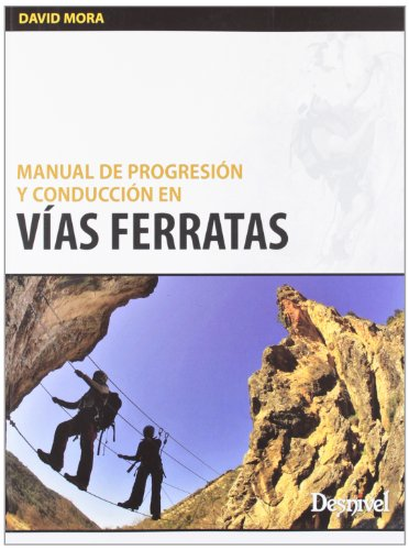 Manual De Progresion Y Conduccion En Vias Ferratas (Outdoor (desnivel)) por David Mora