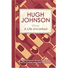 Wine: A Life Uncorked by Hugh Johnson (2006-09-06)