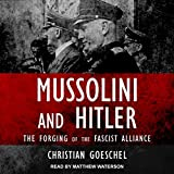 Mussolini and Hitler: The Forging of the Fascist Alliance - Christian Goeschel