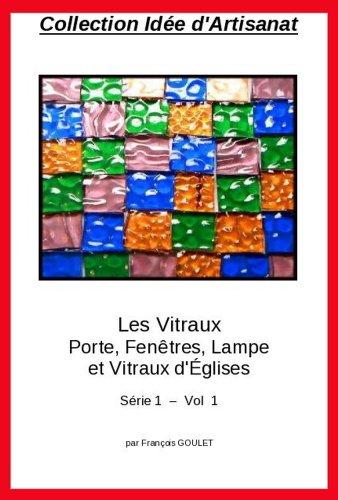 Collection Ide Artisanat - Les Vitraux Porte, Fentres, Lampe et Vitraux d'glises
