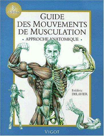 Guide Des Mouvements De Musculation : Approche Anatomique De Delavier, Frédéric 2001 Broché
