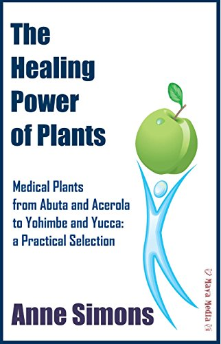 The Healing Power of Plants: Medical Plants from Abuta and Acerola to...