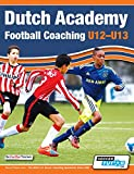 Dutch Academy Football Coaching (U12-13) - Technical and Tactical Practices from Top...