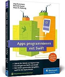 Apps programmieren mit Swift: Ideal für Programmiereinsteiger: Ohne Vorwissen direkt loslegen! So erstellen Sie Apps für Apple Watch, iPhone und iPad - aktuell zu Swift 3