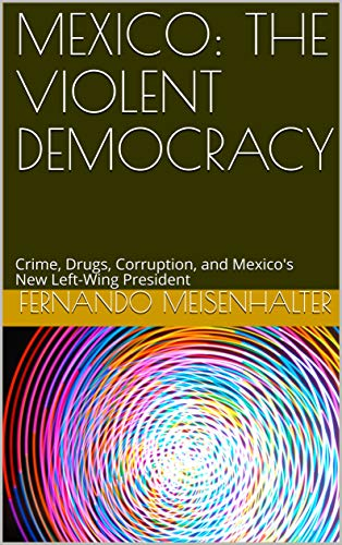 Descargar PDF MEXICO: THE VIOLENT DEMOCRACY: Crime, Drugs, Corruption, and Mexico's New Left-Wing President