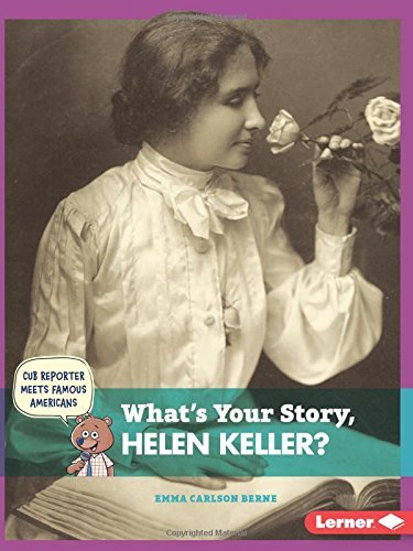 What's Your Story, Helen Keller? (Cub Reporter Meets Famous Americans) by Emma Carlson Berne (2015-08-06)