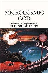 Microcosmic God: Volume II: The Complete Stories of Theodore Sturgeon by Theodore Sturgeon (1995-08-02)
