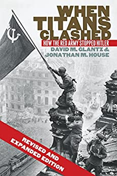 When Titans Clashed: How the Red Army Stopped Hitler (Modern War Studies) (English Edition) van [Glantz, David M., House, Jonathan M.]