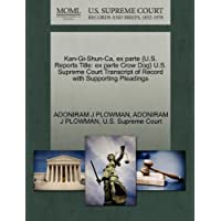 Kan-GI-Shun-CA, Ex Parte {U.S. Reports Title: Ex Parte Crow Dog} U.S. Supreme Court Transcript of Record with Supporting Pleadings