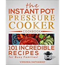 The Instant Pot Pressure Cooker Cookbook: 101 Incredible Recipes for Busy Families! (English Edition)