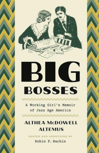 Big Bosses: A Working Girl's Memoir of Jazz Age America by Althea McDowell Altemus (2016-11-18)