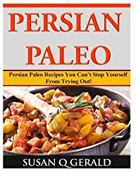 Persian Paleo: Persian Paleo Recipes You Can't Stop Yourself From Trying Out! by Susan Q Gerald (2014-04-27)