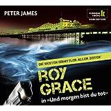 Und morgen bist du tot - Roy Grace ermittelt, 6 CDs (Klassik Radio Krimi-Edition - Die besten Ermittler aller Zeiten): Roy Grace ermittelt. Gekürzte Lesung