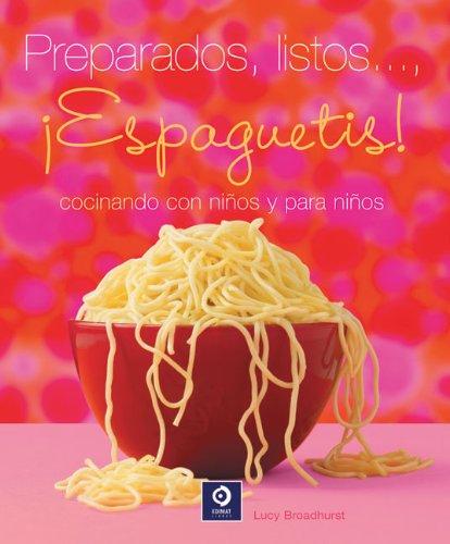 Preparados, Listos..., !Espaguetis!: Cocinando Con Ninos y Para Ninos = Ready, Steady, Spaghetti