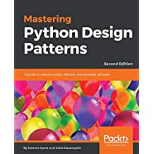 Mastering Python Design Patterns: A guide to creating smart, efficient, and reusable software, 2nd Edition