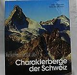 Charakterberge der Schweiz. 23 Bergregionen von A - Z