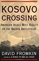 Kosovo Crossing: American Ideals Meet Reality On The Balkan Battlefields by David Fromkin (1999-08-09)