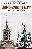 Entscheidung in Kiew: Ukrainische Lektionen - Karl Schlögel