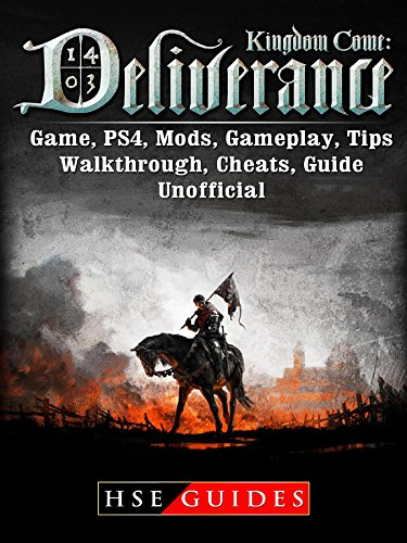 Kingdom Come Deliverance Game, PS4, Mods, Gameplay, Tips, Walkthrough, Cheats, Guide Unofficial (English Edition) por HSE Guides