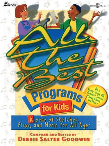 All the Best Programs for Kids: A Year of Sketches, Plays and Music for All Ages by Debbie Salter Goodwin (2000-10-01)