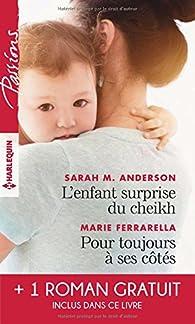L'enfant surprise du cheikh - Pour toujours à ses côtés - Bien plus qu'une nuit par Sarah M. Anderson