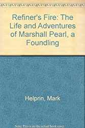 Refiner's fire: The life and adventures of Marshall Pearl, a foundling