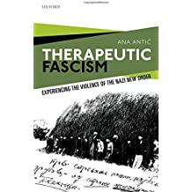Therapeutic Fascism: Experiencing the Violence of the Nazi New Order (Oxford Studies in Modern European History)