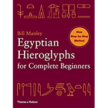 Egyptian Hieroglyphs for Complete Beginners by Bill Manley (2012-07-30)