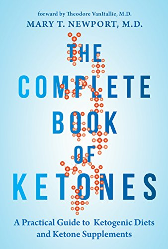 The Complete Book of Ketones: A Practical Guide to Ketogenic Diets and Ketone Supplements (English Edition)