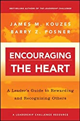 Encouraging the Heart: A Leader's Guide to Rewarding and Recognizing Others (J–B Leadership Challenge: Kouzes/Posner)