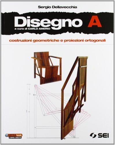 Disegno. Vol. A: Costruzioni geometriche. Proiezioni ortogonali. Con schede di disegno. Per le Scuole superiori. Con DVD-ROM. Con espansione online