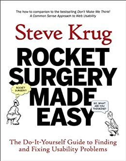 Rocket Surgery Made Easy: The Do-It-Yourself Guide to Finding and Fixing Usability Problems (Voices That Matter) by [Krug, Steve]