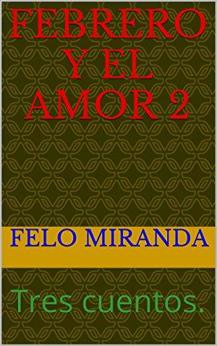 Febrero y el amor 2: Tres cuentos. (tostones) por Felo miranda