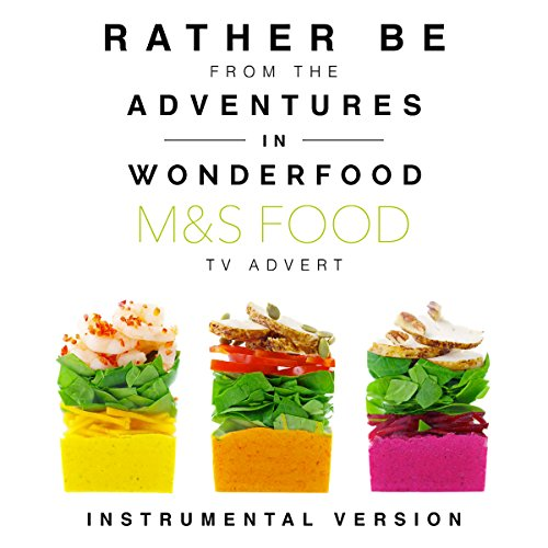 """Rather Be (From the """"M and S Food - Adventures in Wonderfood"""" TV Advert)"""
