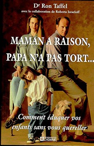 MAMAN A RAISON, PAPA N'A PAS TORT... Comment éduquer vos enfants sans vous quereller