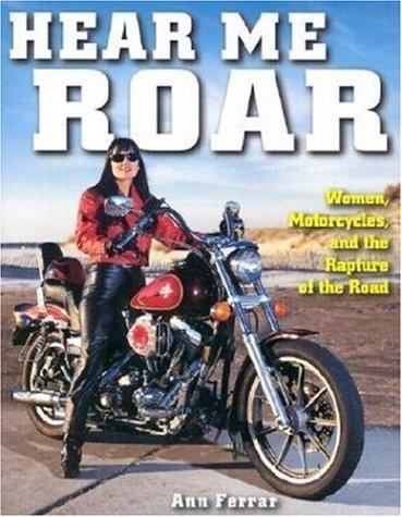 Hear Me Roar: Women, Motorcycles and the Rapture of the Road por Ann Ferrar