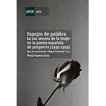 Espejos de Palabra. La Voz Secreta de La Mujer En La Poesía Española de Posguerra (1939-1959) (VARIA)