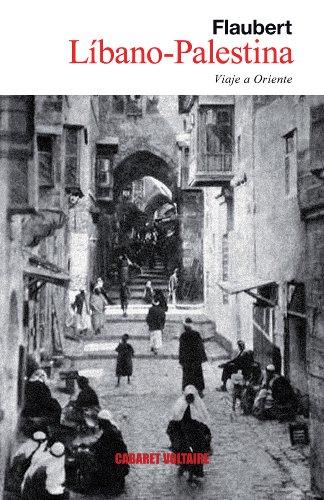 Líbano-Palestina: Viaje a Oriente (Narrativa (cabaret Volt)) por Gustave Flaubert