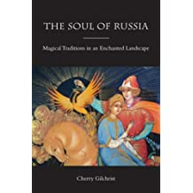The Soul of Russia: Magical Traditions in an Enchanted Landscape