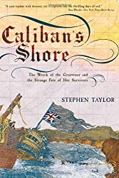 Caliban's Shore: The Wreck of the Grosvenor and the Strange Fate of Her Survivors by Stephen Taylor (2005-07-17)
