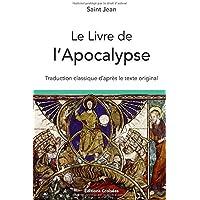 Le Livre de l'Apocalypse: Traduction classique d'après le texte original