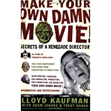 Make Your Own Damn Movie!: Secrets of a Renegade Director by Lloyd Kaufman (2003-04-05)