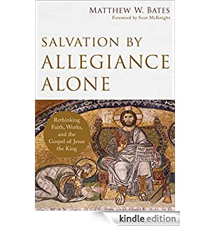 Salvation by Allegiance Alone: Rethinking Faith, Works, and the Gospel of Jesus the King [Edizione Kindle]