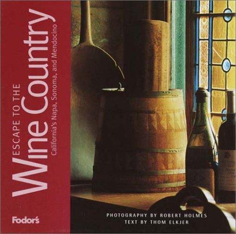 fodors-escape-to-the-wine-country-1st-edition-californias-napa-sonoma-and-mendocino-fodors-escape-gu