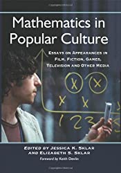 Mathematics in Popular Culture: Essays on Appearances in Film, Fiction, Games, Television and Other Media by Foreword by Keith Devlin (2012-02-29)