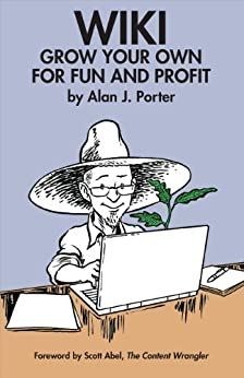 WIKI: Grow Your Own for Fun and Profit by [Porter, Alan J.]