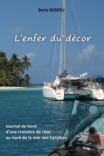 L'enfer du décor: Journal de bord d'une croisière de rêve au nord de la mer des Caraïbes (French Edition)